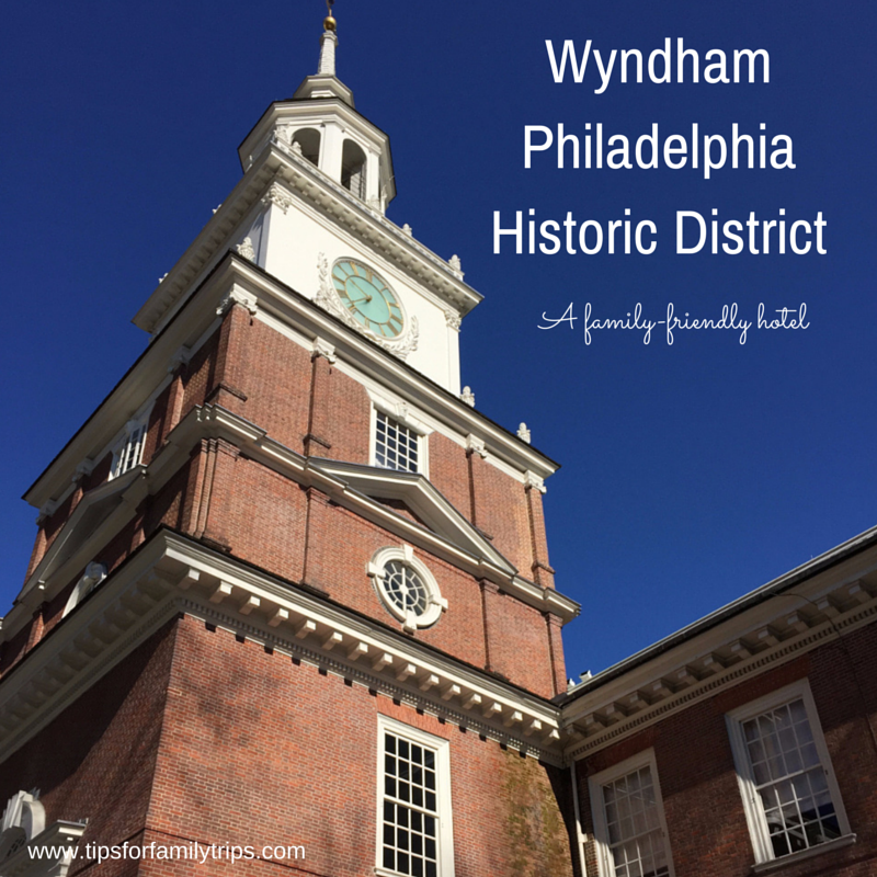 Wyndham Philadelphia Historic District hotel caters to families | tipsforfamilytrips.com